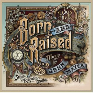 ALBUM LYRICS: Born And Raised - John Mayer (2012-05-18)